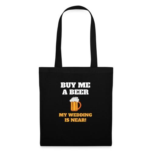 Kauf mir ein Bier! Meine Hochzeit ist nahe! - Stoffbeutel
