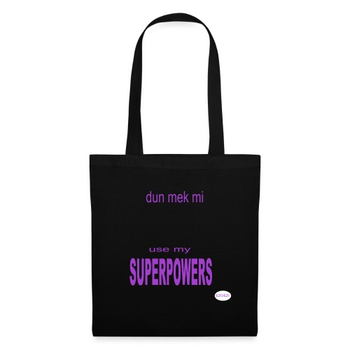 dun mek mi use my SUPERPOWERS - Tote Bag