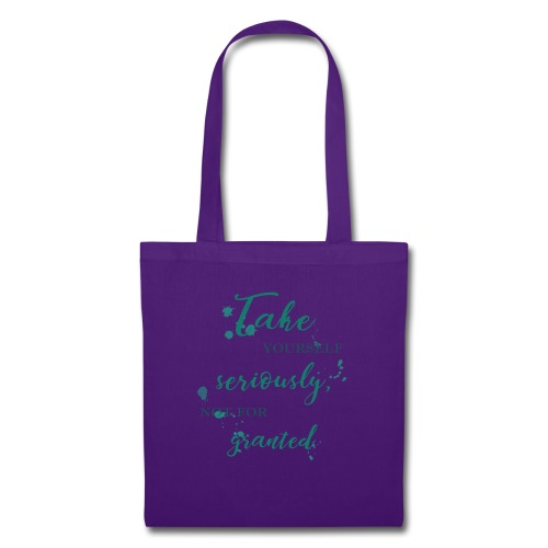 Take yourself seriously, not for granted - Tote Bag