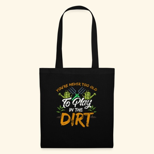 You re Never Too Old To Play In The Dirt Gardening - Stoffbeutel