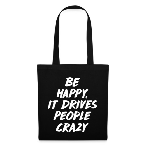 Be Happy it Drives People Crazy - Stoffbeutel
