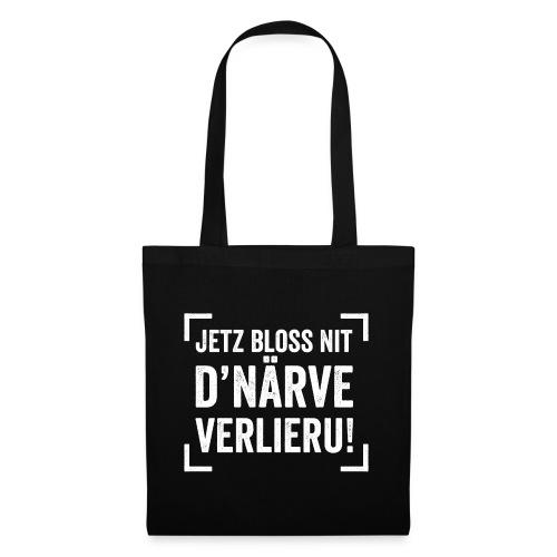 JETZ BLOSS NIT D'NÄRVE VERLIERU! - Stoffbeutel