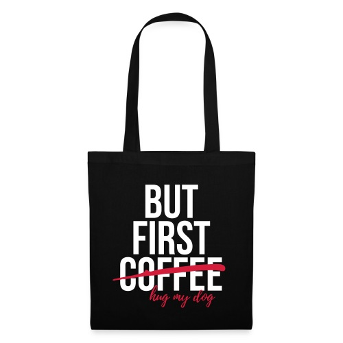 But first coffee - hug my dog - Stoffbeutel