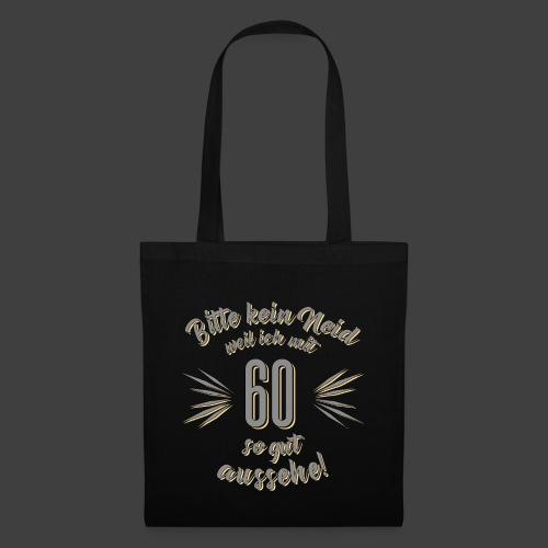 Geburtstag 60 - Bitte kein Neid grau - Rahmenlos T - Stoffbeutel