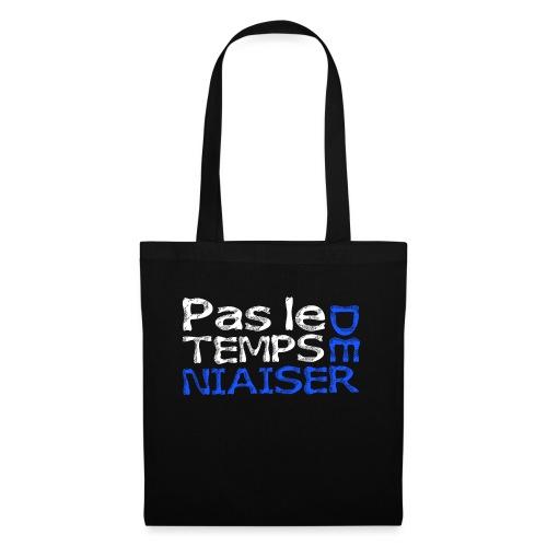 Pas le temps de niaiser - Tote Bag