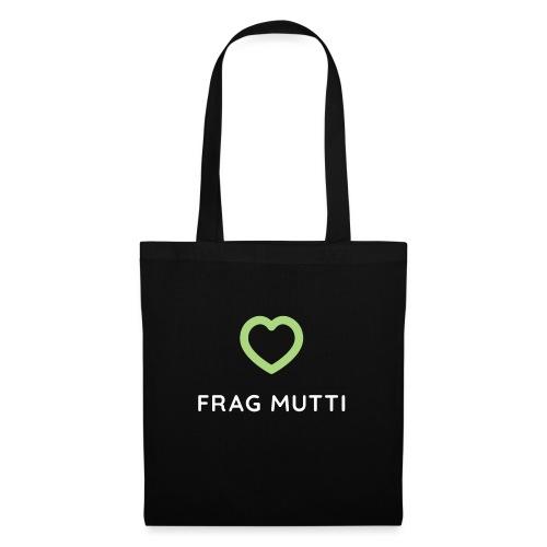 Grünes Herz + weiße Schrift | Frag Mutti - Stoffbeutel