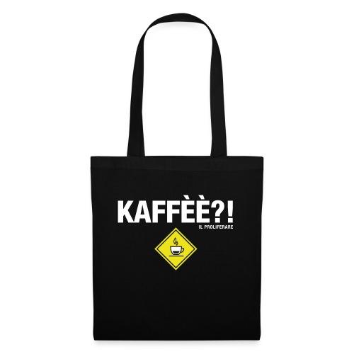 KAFFÈÈ?! - Maglietta da donna by IL PROLIFERARE - Borsa di stoffa