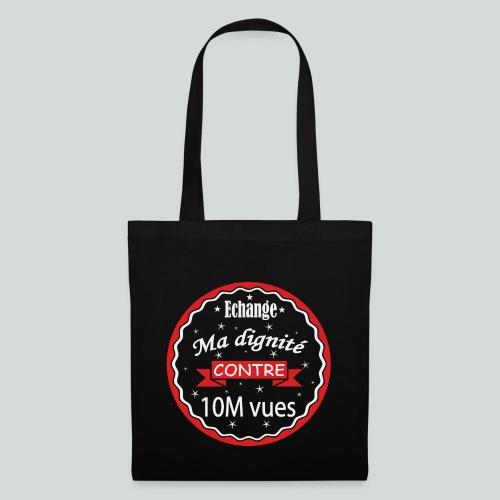 Echange ma dignité contre 10 M Vues - Tote Bag