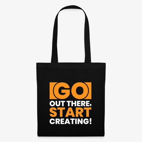 GO OUT THERE, START CREATING!! - Tote Bag