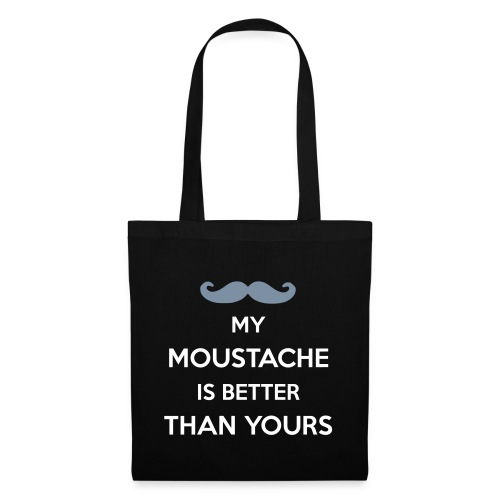 My moustache is better - Tote Bag