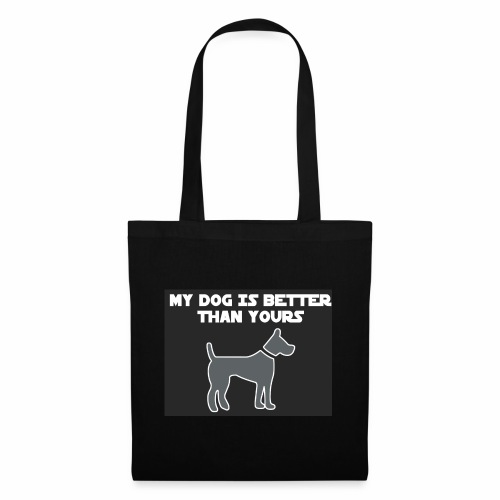 My dog is better than yours - Sac en tissu