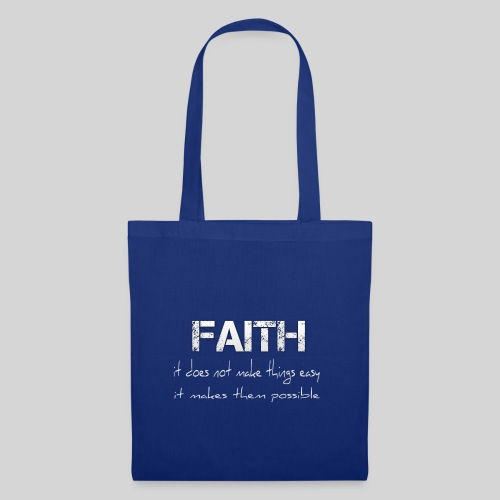 Faith it does not make things easy it makes them - Stoffbeutel