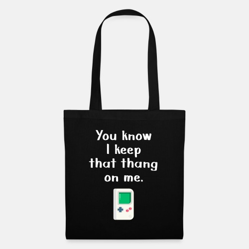 You Know I keep that thang on me. Gaming T-Shirt - Stoffbeutel