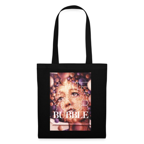 I hate to burst your BUBBLE - Tote Bag