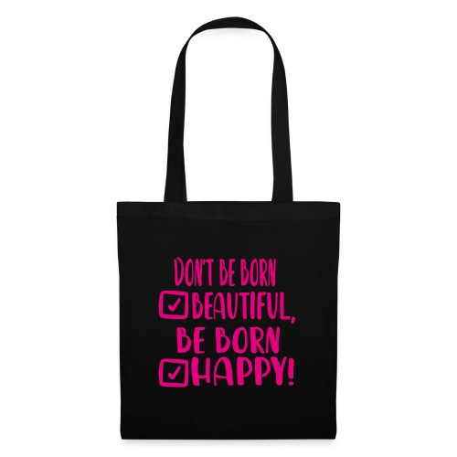 Don t be born beautiful be born happy Pink - Stoffbeutel