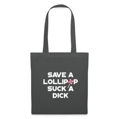 save a lollipop suck a dick – Geschenkidee - Stoffbeutel