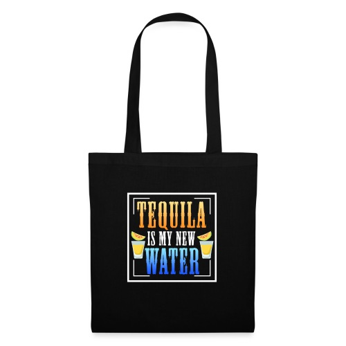 Tequila is my new water - Tote Bag