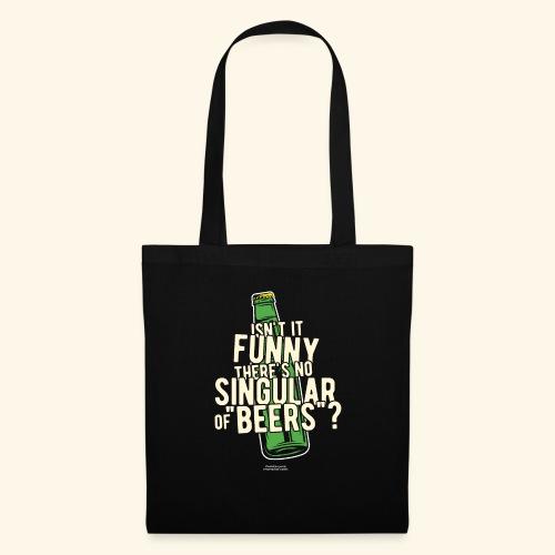 Beer T Shirt Designs Singular of Beers - Stoffbeutel