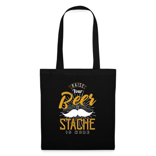 Raise Your Beer The Stache Is Here - Stoffbeutel