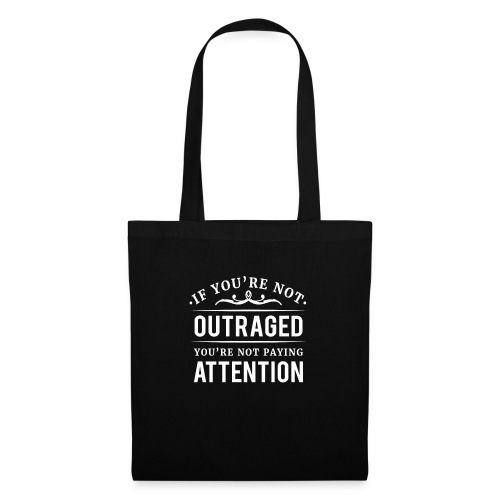 If you're not outraged you're not paying attention - Stoffbeutel