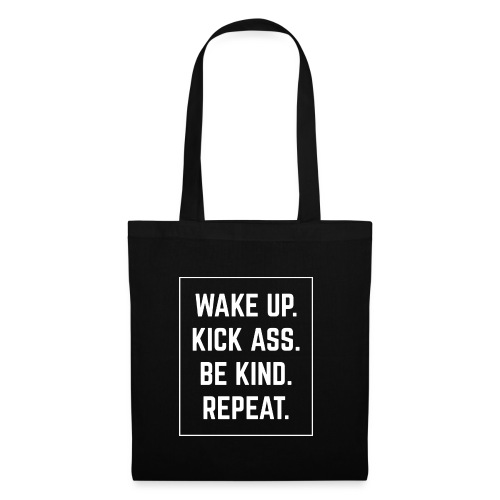 Wake Up, Kick Ass, Be Kind, Repeat! - Stoffbeutel
