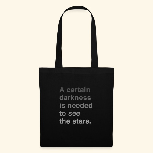 A certain darkness is needed to see the stars. - Tote Bag