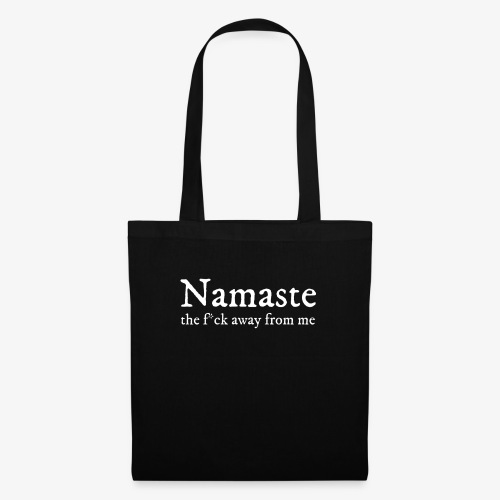 Namaste (the f * ck away from me) - Tote Bag