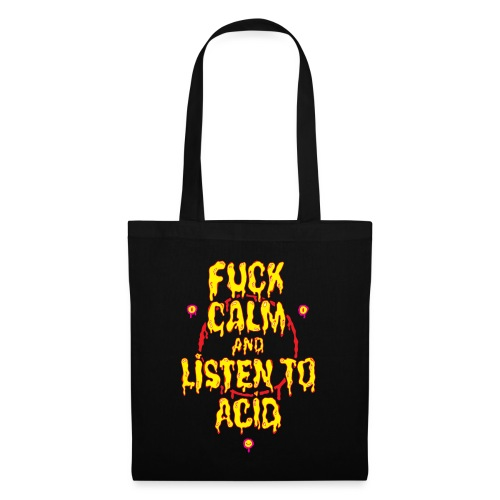 Fuck Calm And Listen To Acid - Tote Bag