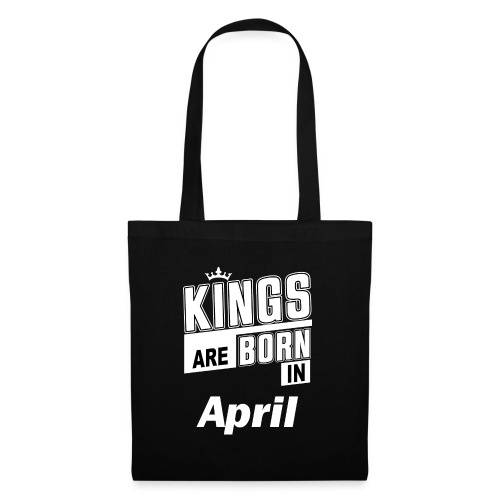 KINGS ARE BORN IN APRIL - Stoffbeutel