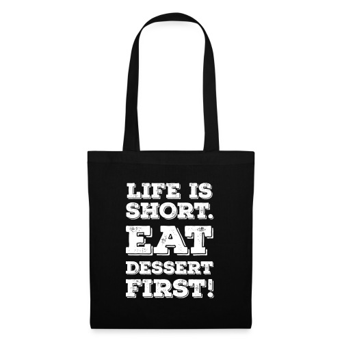 Life is short. Eat Dessert first! Zitat Spruch - Tote Bag