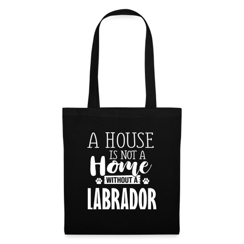 Labrador- A HOUSE IS NOT A HOME WITHOUT - Stoffbeutel