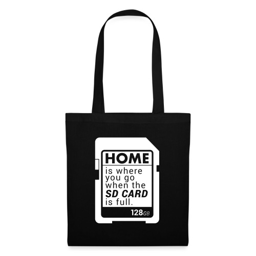 Home is where you go when the SD CARD is full. - Stoffbeutel