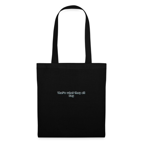 thats what they all say clothing wear. - Tote Bag