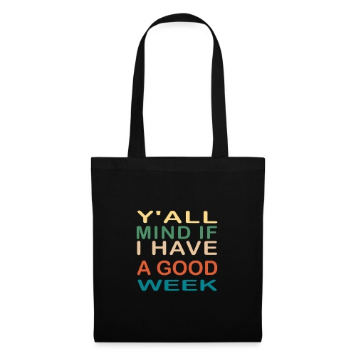 Y all Mind If I Have A Good Week Classic T Shirt - Tote Bag