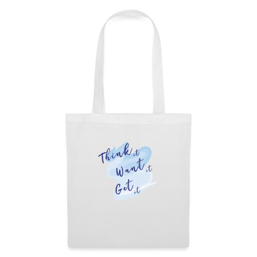 Think it, want it, get it - Tote Bag