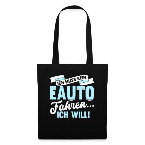 Ich muss kein EAuto fahren Ich will Geschenk - Stoffbeutel