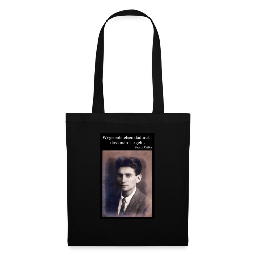 Kafka - Wege entstehen dadurch, dass man sie geht. - Stoffbeutel