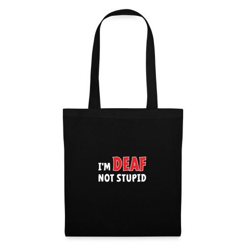 I'm deaf not stupid, ik ben doof niet dom. - Tas van stof