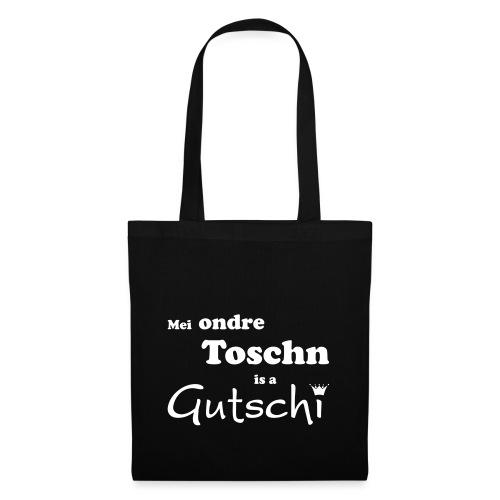 Mei ondre Toschn is a Gutschi - Stoffbeutel