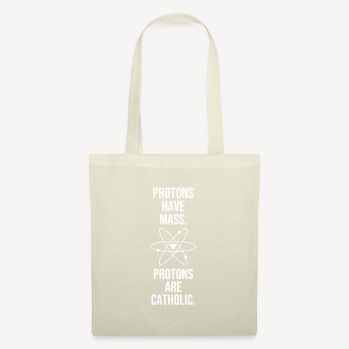 PROTONS HAVE MASS. PROTONS ARE CATHOLIC. - Tote Bag