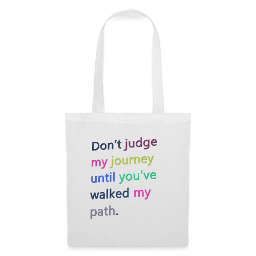 Dont judge my journey until you've walked my path - Tote Bag