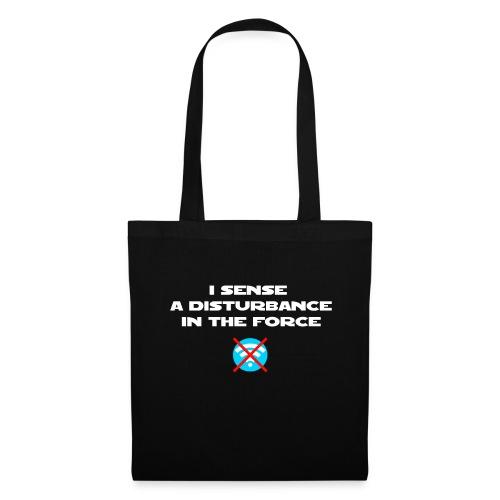 I Sense a Disturbance in the Force T-Shirt - Borsa di stoffa