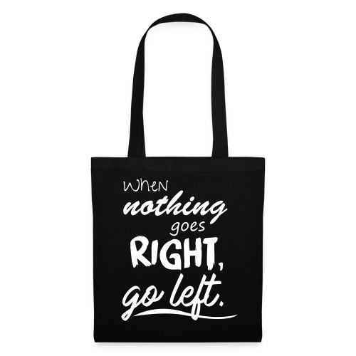 When nothing goes right, go left. - Stoffbeutel