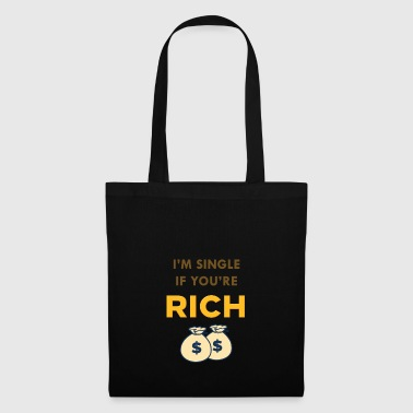 I'M SINGLE IF YOU'RE RICH - Tote Bag