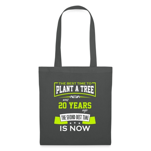 The best time to plant a tree was 20 years ago - Stoffveske