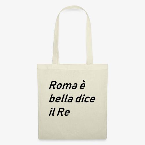 ROMA è bella dice il RE - Borsa di stoffa