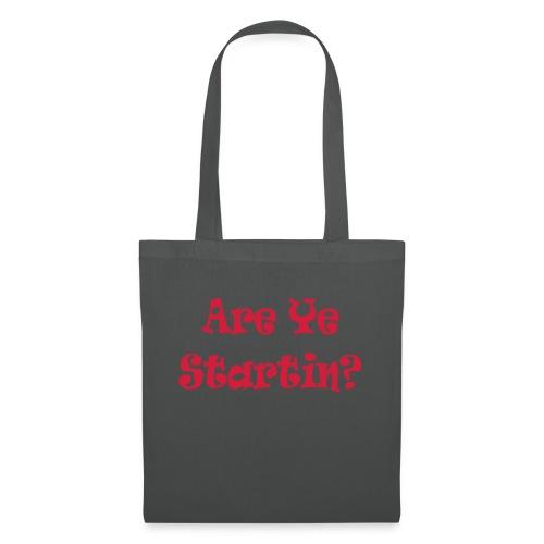 are ye startin - Tote Bag