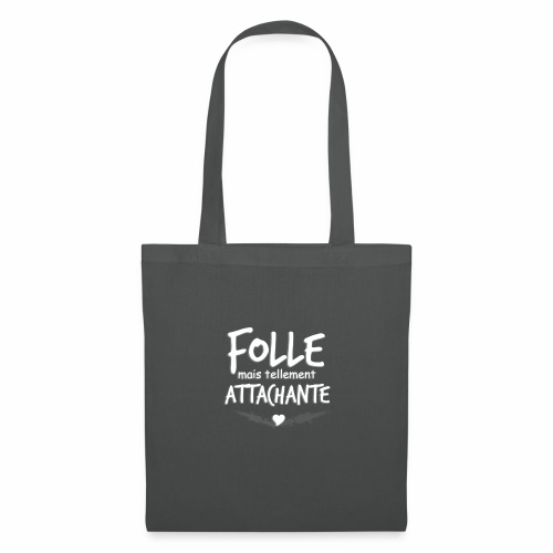 Folle mais tellement Attachante - Sac en tissu