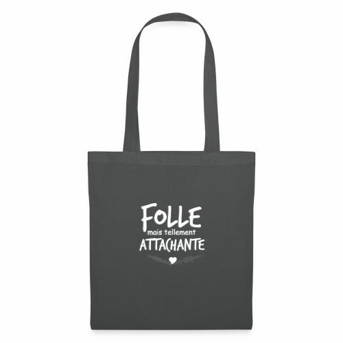 Folle mais tellement Attachante - Tote Bag