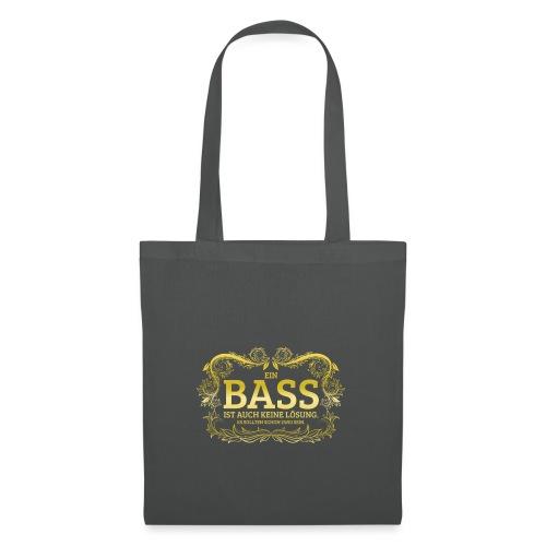 Ein Bass ist auch keine Lösung, es sollten schon.. - Stoffbeutel